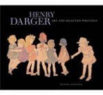 HENRY DARGER: ART AND SELECTED WRITINGS